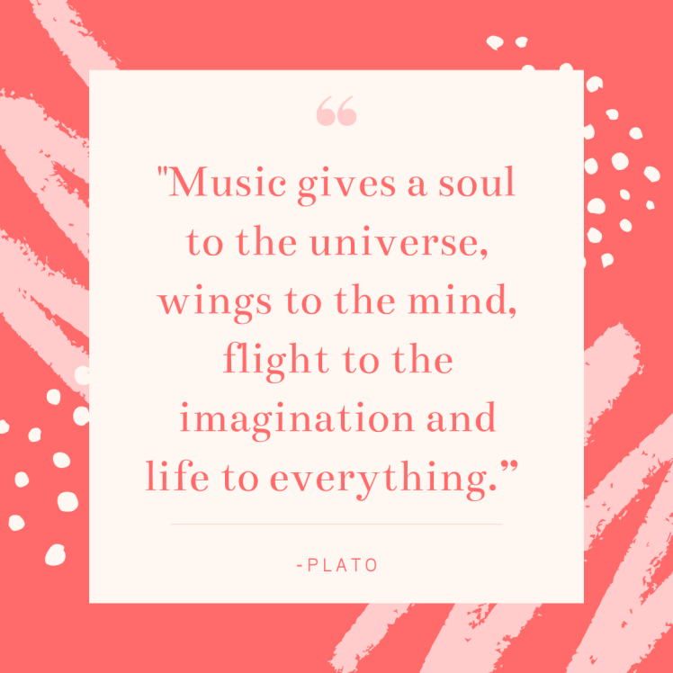 Music gives a soul to the universe, wings to the mind, flight to the imagination and life to everything.""